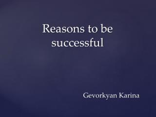 Reasons  to be  successful Gevorkyan  Karina