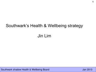 Southwark's Health & Wellbeing strategy Jin Lim