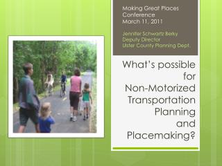 What�s possible  for  Non-Motorized Transportation Planning  and  Placemaking ?