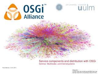 Service components and distribution with  OSGi Seminar :  Multimedia- und Internetsysteme