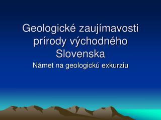 Geologick  zauj mavosti pr rody v chodn ho Slovenska