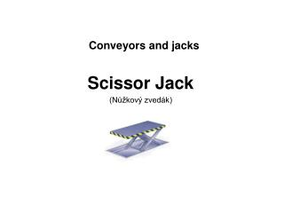 Conveyors and jacks