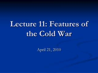Lecture 11: Features of the Cold War