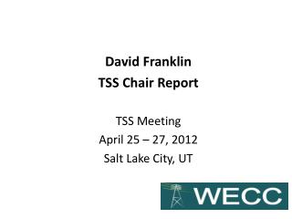 David Franklin  TSS Chair Report TSS Meeting April 25 – 27, 2012 Salt Lake City, UT