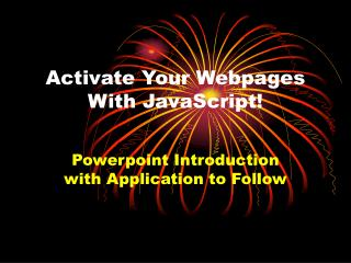 Activate Your Webpages With JavaScript!