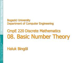Bogazici University Department of Computer Engineering  CmpE 220 Discrete Mathematics 08. Basic Number Theory   Haluk Bi