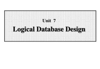 Unit  7 Logical Database Design