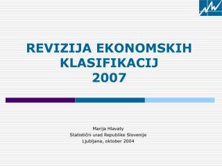 REVIZIJA EKONOMSKIH KLASIFIKACIJ  2007