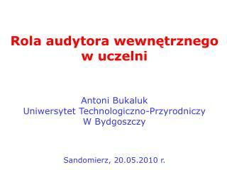 Rola audytora wewnętrznego w uczelni Antoni Bukaluk Uniwersytet Technologiczno-Przyrodniczy