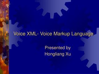 Voice XML- Voice Markup Language