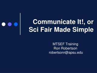 Communicate It!, or   Sci Fair Made Simple
