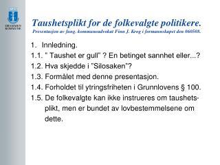 Taushetsplikt for de folkevalgte politikere. Presentasjon av fung. kommuneadvokat Finn J. Krog i formannskapet den 06050