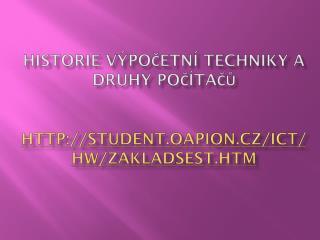 HISTORIE VÝPOČETNÍ TECHNIKY A DRUHY POČÍTAČŮ student. oapion.cz / ict / hw / zakladsest.htm
