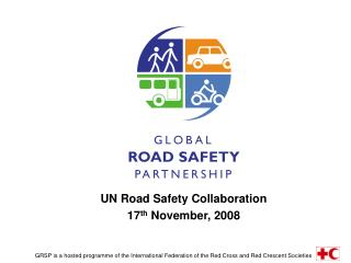 UN Road Safety Collaboration 17 th  November, 2008