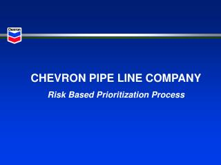 CHEVRON PIPE LINE COMPANY Risk Based Prioritization Process