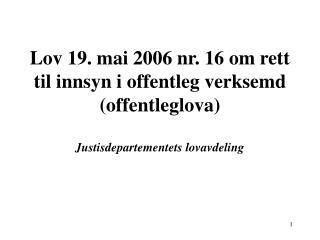 Lov 19. mai 2006 nr. 16 om rett til innsyn i offentleg verksemd offentleglova  Justisdepartementets lovavdeling