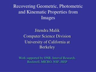 Recovering Geometric, Photometric and Kinematic Properties from Images
