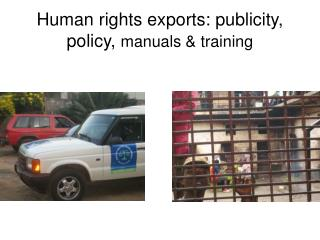 Human rights exports: publicity, policy,  manuals & training