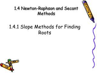 1.4 Newton-Raphson and Secant Methods