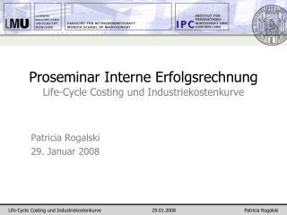 Proseminar Interne Erfolgsrechnung Life-Cycle Costing und Industriekostenkurve