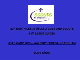 22 nd  NORTH LEEDS (HILLEL) CUBS AND SCOUTS  61 ST  LEEDS GUIDES