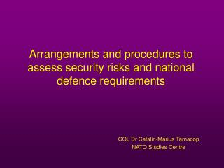 Arrangements and procedures to assess security risks and national defence requirements