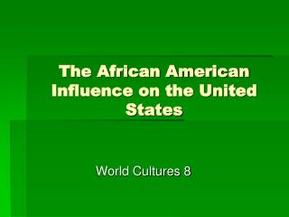 The African American Influence on the United States