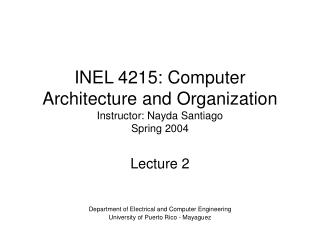 INEL 4215: Computer Architecture and Organization Instructor: Nayda Santiago Spring 2004