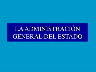 LA ADMINISTRACIÓN GENERAL DEL ESTADO