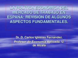 Dr. D. Carlos Iglesias Fernández. Profesor de Economía Aplicada. U. de Alcalá