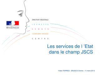 Les services de l'Etat dans le champ JSCS