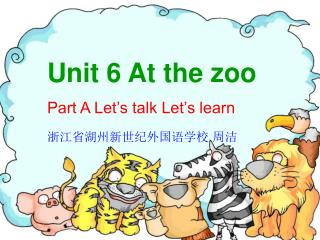 Unit 6 At the zoo  Part A Let's talk Let's learn