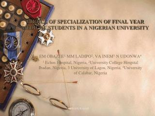 CHOICE OF SPECIALIZATION OF FINAL YEAR MEDICAL STUDENTS IN A NIGERIAN UNIVERSITY