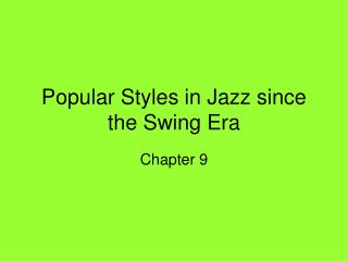 Popular Styles in Jazz since the Swing Era