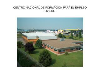 CENTRO NACIONAL DE FORMACI�N PARA EL EMPLEO OVIEDO