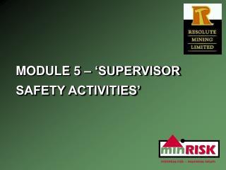 MODULE 5 – 'SUPERVISOR SAFETY ACTIVITIES'