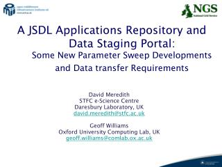 David Meredith  STFC e-Science Centre Daresbury Laboratory, UK davidredith@stfc.ac.uk