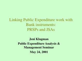 Linking Public Expenditure work with Bank instruments: PRSPs and JSAs