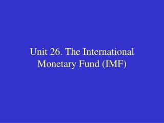Unit 26. The International  Monetary Fund (IMF)