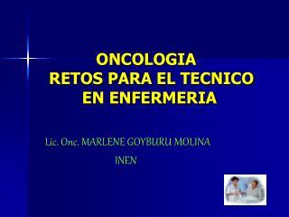 ONCOLOGIA  RETOS PARA EL TECNICO         EN ENFERMERIA