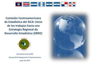 Secretaría General del  Sistema de la Integración Centroamericana Junio  de  2012
