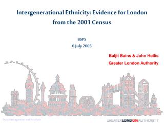 Intergenerational Ethnicity: Evidence for London from the 2001 Census BSPS 6 July 2005