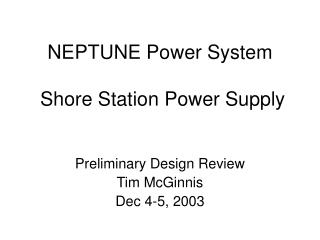 NEPTUNE Power System   Shore Station Power Supply