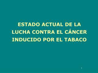 ESTADO ACTUAL DE LA LUCHA CONTRA EL CÁNCER INDUCIDO POR EL TABACO
