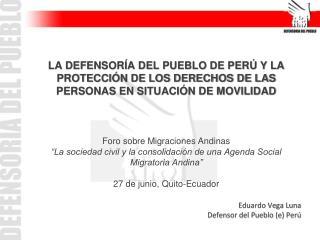 Eduardo Vega Luna Defensor del Pueblo (e) Perú