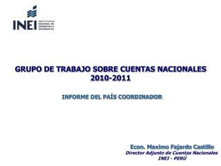 Econ. Maximo Fajardo Castillo Director Adjunto de Cuentas Nacionales  INEI - PERÚ