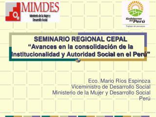 Eco. Mario Ríos Espinoza Viceministro de Desarrollo Social