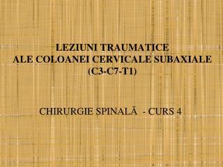 LEZIUNI TRAUMATICE  ALE COLOANEI CERVICALE SUBAXIALE (C3-C7-T1)