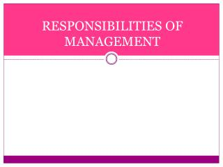 RESPONSIBILITIES OF MANAGEMENT
