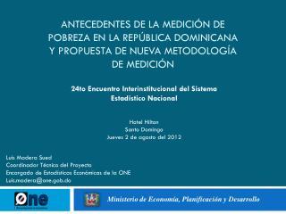 Luis Madera  Sued Coordinador Técnico del Proyecto Encargado de Estadísticas Económicas de la ONE